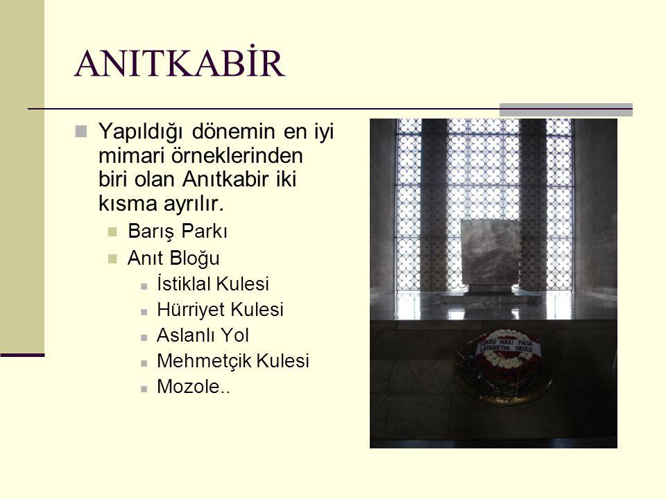 ANITKABİR Yapıldığı dönemin en iyi mimari örneklerinden biri olan Anıtkabir iki kısma ayrılır. Barış Parkı Anıt Bloğu İstiklal Kulesi Hürriyet Kulesi