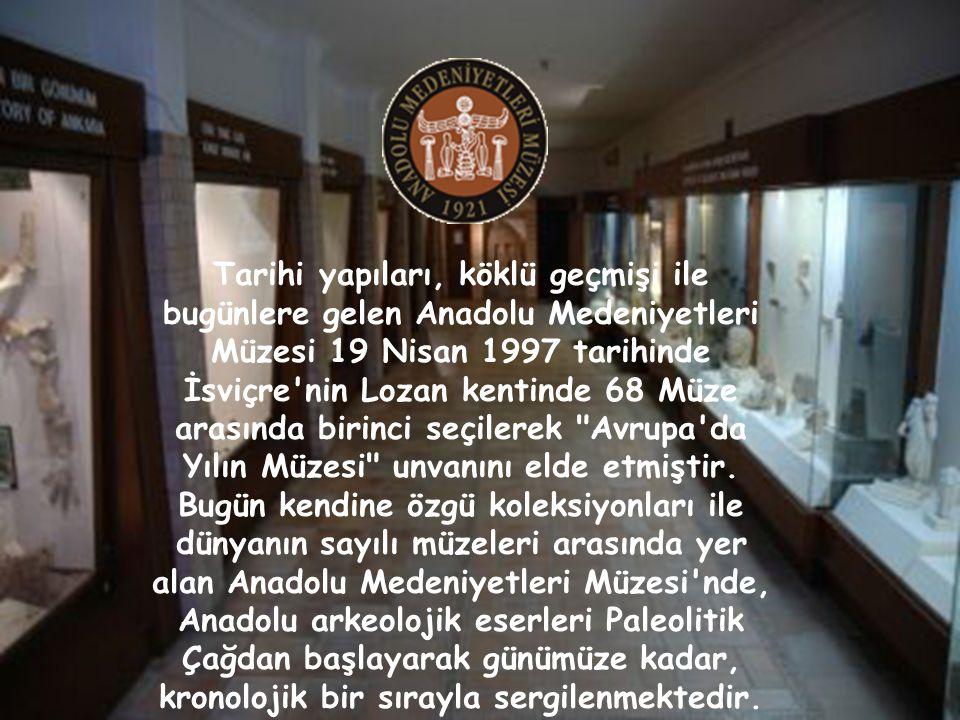 Tarihi yapıları, köklü geçmişi ile bugünlere gelen Anadolu Medeniyetleri Müzesi 19 Nisan 1997 tarihinde İsviçre nin Lozan kentinde 68 Müze arasında birinci seçilerek Avrupa da Yılın Müzesi unvanını elde etmiştir.