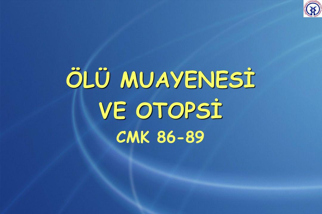 ÖLÜ MUAYENESİ VE OTOPSİ CMK 86-89