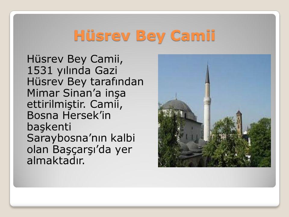 Hüsrev Bey Camii Hüsrev Bey Camii, 1531 yılında Gazi Hüsrev Bey tarafından Mimar Sinan'a inşa ettirilmiştir. Camii, Bosna Hersek'in başkenti Saraybosn