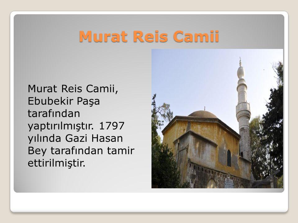 Murat Reis Camii Murat Reis Camii, Ebubekir Paşa tarafından yaptırılmıştır. 1797 yılında Gazi Hasan Bey tarafından tamir ettirilmiştir.
