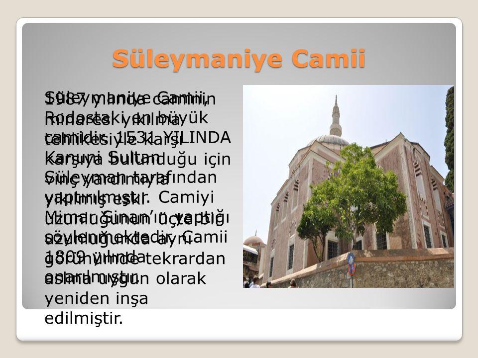 Süleymaniye Camii Süleymaniye Camii, Rodostaki en büyük camidir. 1531 YILINDA Kanuni Sultan Süleyman tarafından yaptırılmıştır. Camiyi Mimar Sinan'ın