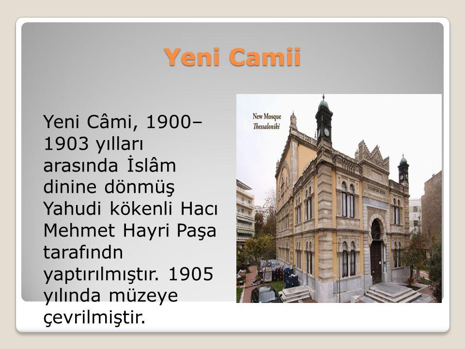 Yeni Camii Yeni Câmi, 1900– 1903 yılları arasında İslâm dinine dönmüş Yahudi kökenli Hacı Mehmet Hayri Paşa tarafındn yaptırılmıştır. 1905 yılında müz