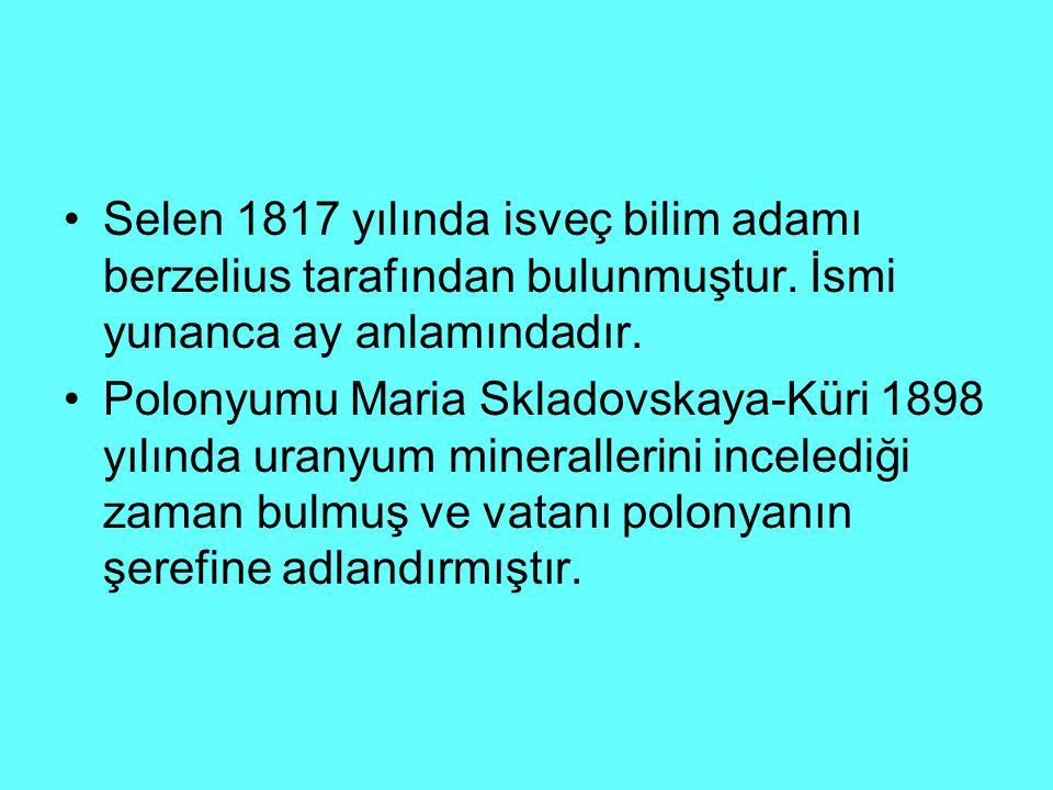 Selen 1817 yılında isveç bilim adamı berzelius tarafından bulunmuştur.