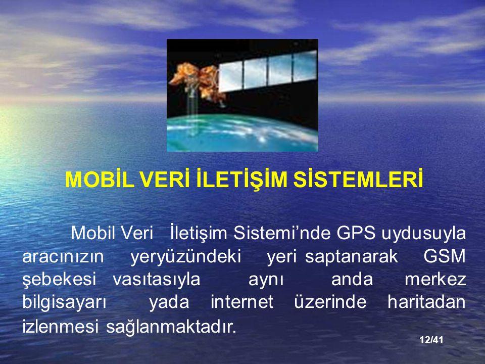 12/41 MOBİL VERİ İLETİŞİM SİSTEMLERİ Mobil Veri İletişim Sistemi'nde GPS uydusuyla aracınızın yeryüzündeki yeri saptanarak GSM şebekesi vasıtasıyla aynı anda merkez bilgisayarı yada internet üzerinde haritadan izlenmesi sağlanmaktadır.