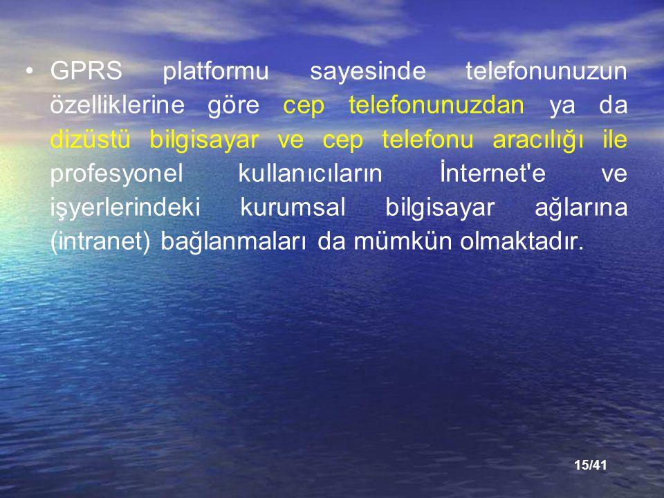 15/41 GPRS platformu sayesinde telefonunuzun özelliklerine göre cep telefonunuzdan ya da dizüstü bilgisayar ve cep telefonu aracılığı ile profesyonel kullanıcıların İnternet e ve işyerlerindeki kurumsal bilgisayar ağlarına (intranet) bağlanmaları da mümkün olmaktadır.