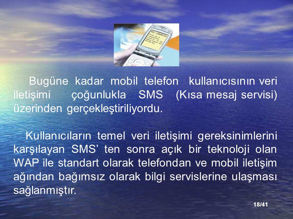 18/41 Bugüne kadar mobil telefon kullanıcısının veri iletişimi çoğunlukla SMS (Kısa mesaj servisi) üzerinden gerçekleştiriliyordu.