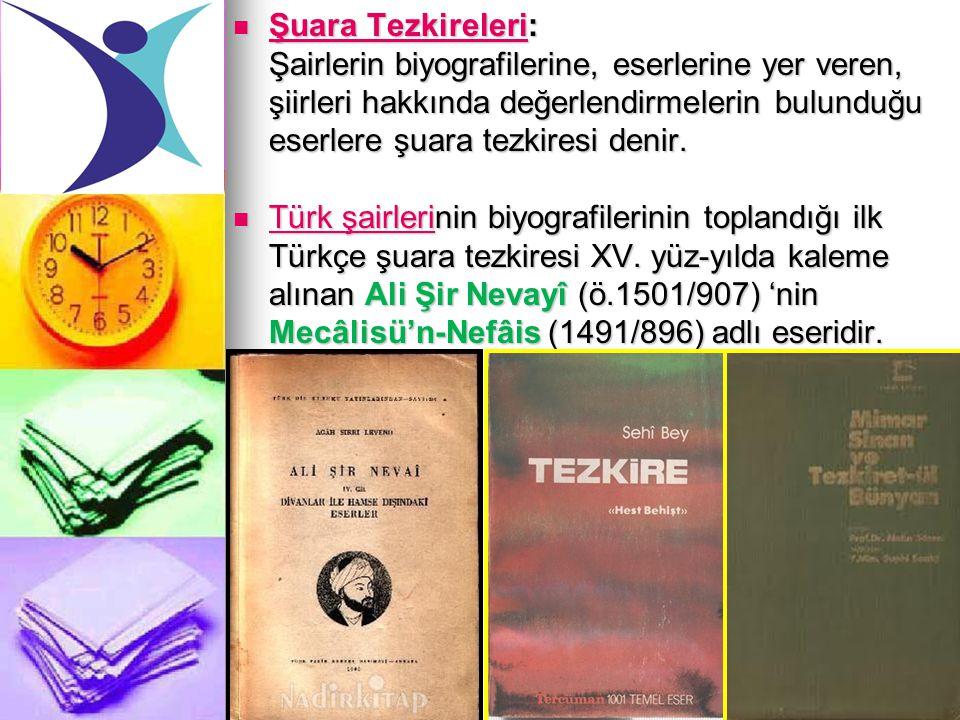 Şuara Tezkireleri: Şairlerin biyografilerine, eserlerine yer veren, şiirleri hakkında değerlendirmelerin bulunduğu eserlere şuara tezkiresi denir. Şua