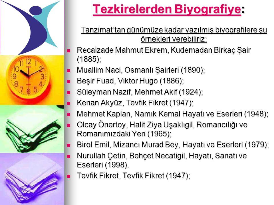 Tezkirelerden BiyografiyeTezkirelerden Biyografiye: Tanzimat'tan günümüze kadar yazılmış biyografilere şu örnekleri verebiliriz: Tezkirelerden Biyogra