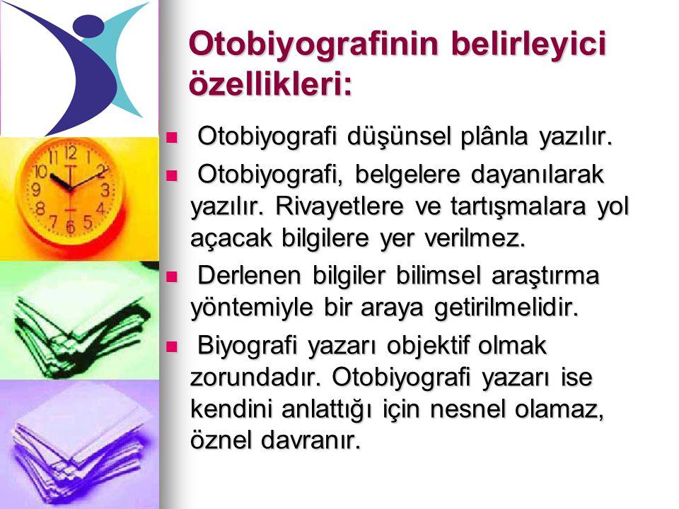Otobiyografinin belirleyici özellikleri: Otobiyografi düşünsel plânla yazılır. Otobiyografi düşünsel plânla yazılır. Otobiyografi, belgelere dayanılar