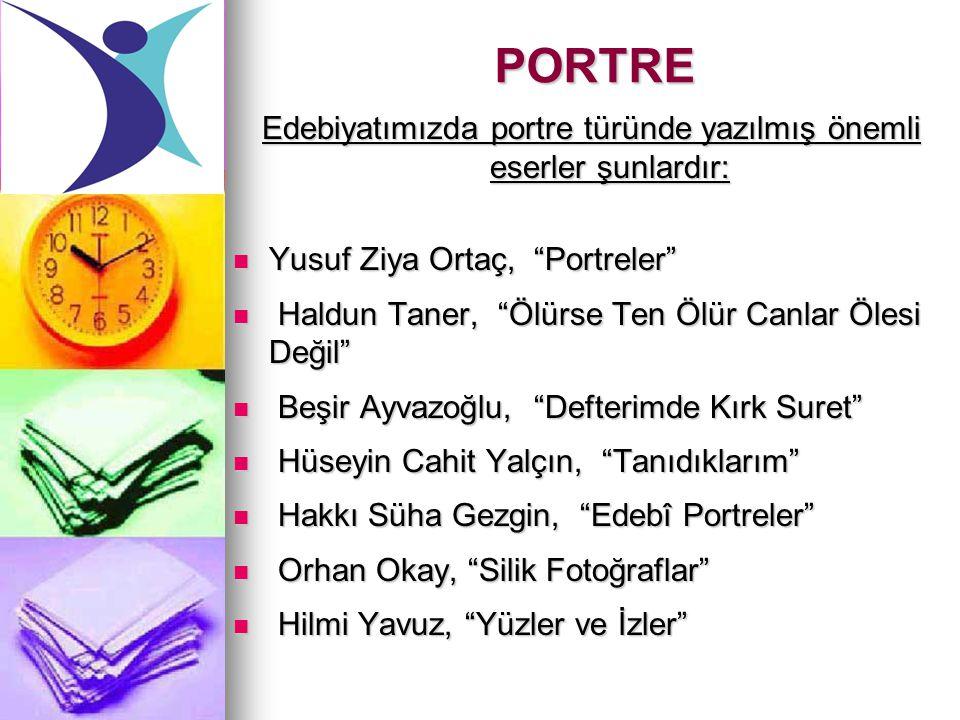 """PORTRE Edebiyatımızda portre türünde yazılmış önemli eserler şunlardır: Yusuf Ziya Ortaç, """"Portreler"""" Yusuf Ziya Ortaç, """"Portreler"""" Haldun Taner, """"Ölü"""
