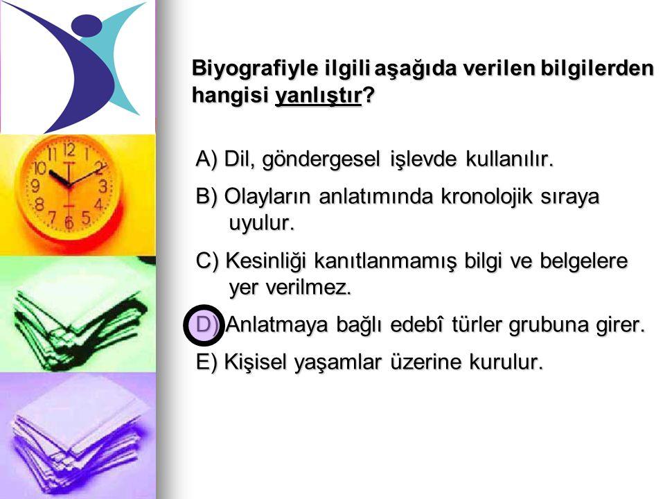 Biyografiyle ilgili aşağıda verilen bilgilerden hangisi yanlıştır? A) Dil, göndergesel işlevde kullanılır. B) Olayların anlatımında kronolojik sıraya