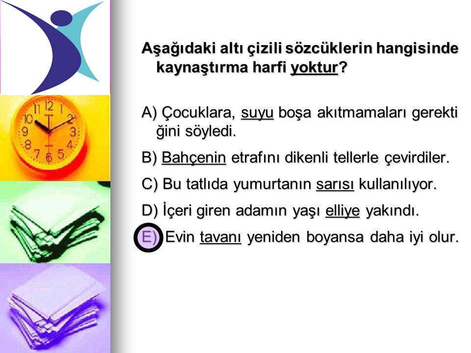 Aşağıdaki altı çizili sözcüklerin hangisinde kaynaştırma harfi yoktur? A) Çocuklara, suyu boşa akıtmamaları gerekti ğini söyledi. B) Bahçenin etrafın