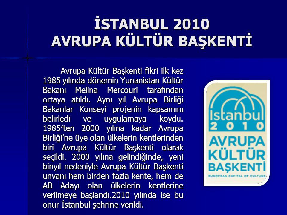İSTANBUL 2010 AVRUPA KÜLTÜR BAŞKENTİ Avrupa Kültür Başkenti fikri ilk kez 1985 yılında dönemin Yunanistan Kültür Bakanı Melina Mercouri tarafından ort