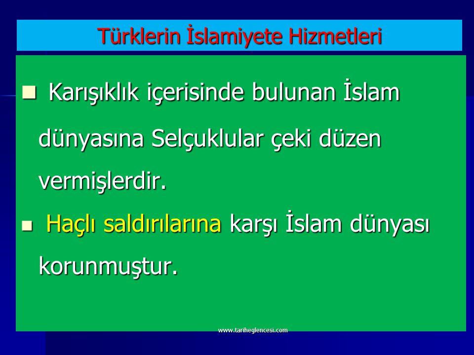 Türklerin İslamiyete Hizmetleri Karışıklık içerisinde bulunan İslam dünyasına Selçuklular çeki düzen vermişlerdir.
