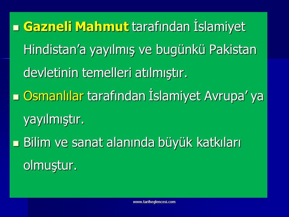 Gazneli Mahmut tarafından İslamiyet Hindistan'a yayılmış ve bugünkü Pakistan devletinin temelleri atılmıştır.