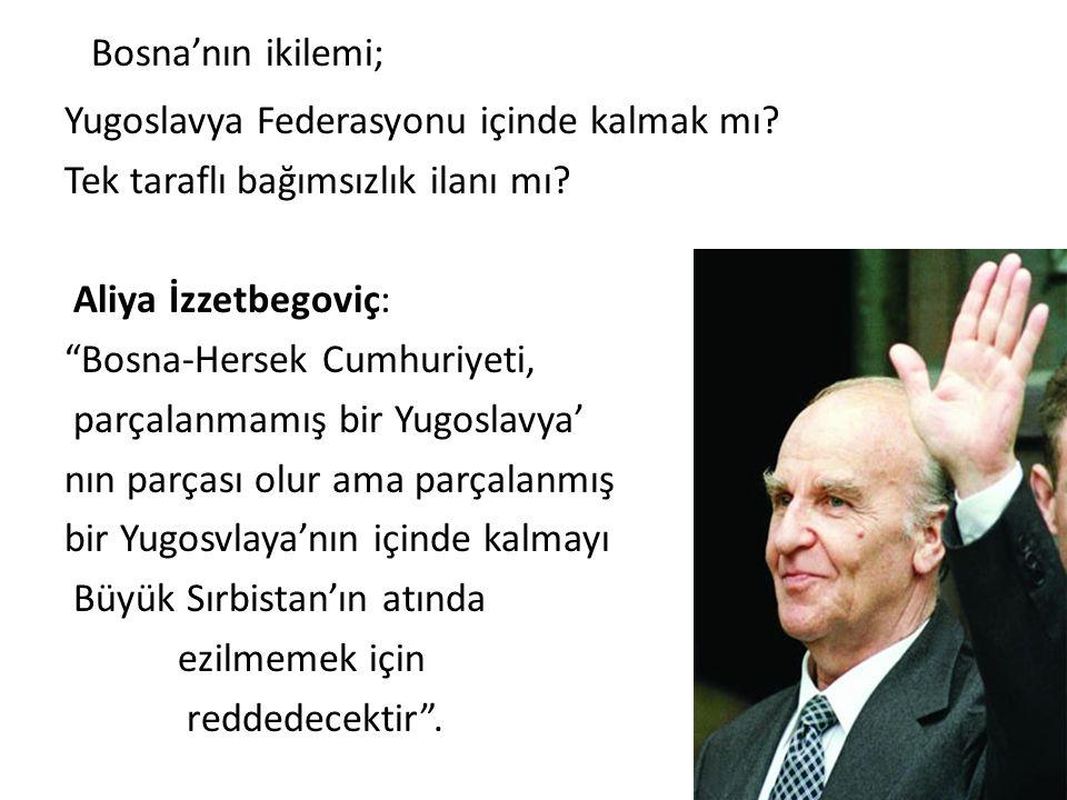 """Bosna'nın ikilemi; Yugoslavya Federasyonu içinde kalmak mı? Tek taraflı bağımsızlık ilanı mı? Aliya İzzetbegoviç: """"Bosna-Hersek Cumhuriyeti, parçalanm"""