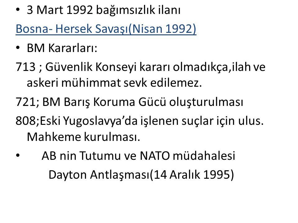 3 Mart 1992 bağımsızlık ilanı Bosna- Hersek Savaşı(Nisan 1992) BM Kararları: 713 ; Güvenlik Konseyi kararı olmadıkça,ilah ve askeri mühimmat sevk edil