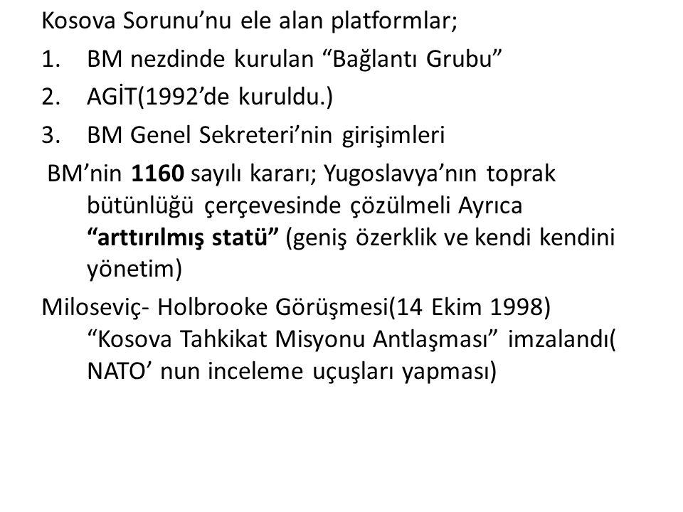 """Kosova Sorunu'nu ele alan platformlar; 1.BM nezdinde kurulan """"Bağlantı Grubu"""" 2.AGİT(1992'de kuruldu.) 3.BM Genel Sekreteri'nin girişimleri BM'nin 116"""