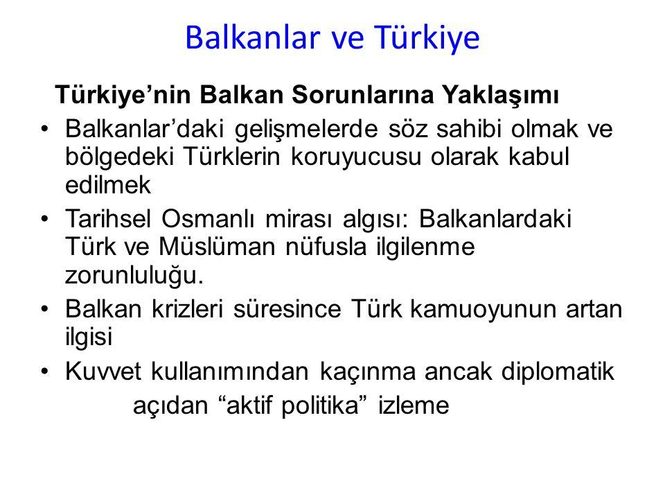 Balkanlar ve Türkiye Türkiye'nin Balkan Sorunlarına Yaklaşımı Balkanlar'daki gelişmelerde söz sahibi olmak ve bölgedeki Türklerin koruyucusu olarak ka