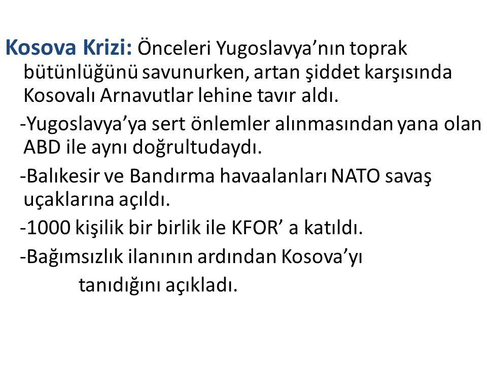 Kosova Krizi: Önceleri Yugoslavya'nın toprak bütünlüğünü savunurken, artan şiddet karşısında Kosovalı Arnavutlar lehine tavır aldı. -Yugoslavya'ya ser
