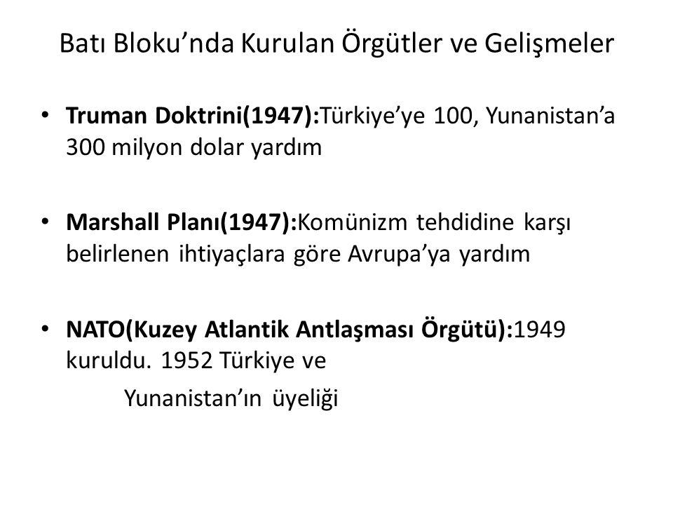 Batı Bloku'nda Kurulan Örgütler ve Gelişmeler Truman Doktrini(1947):Türkiye'ye 100, Yunanistan'a 300 milyon dolar yardım Marshall Planı(1947):Komünizm