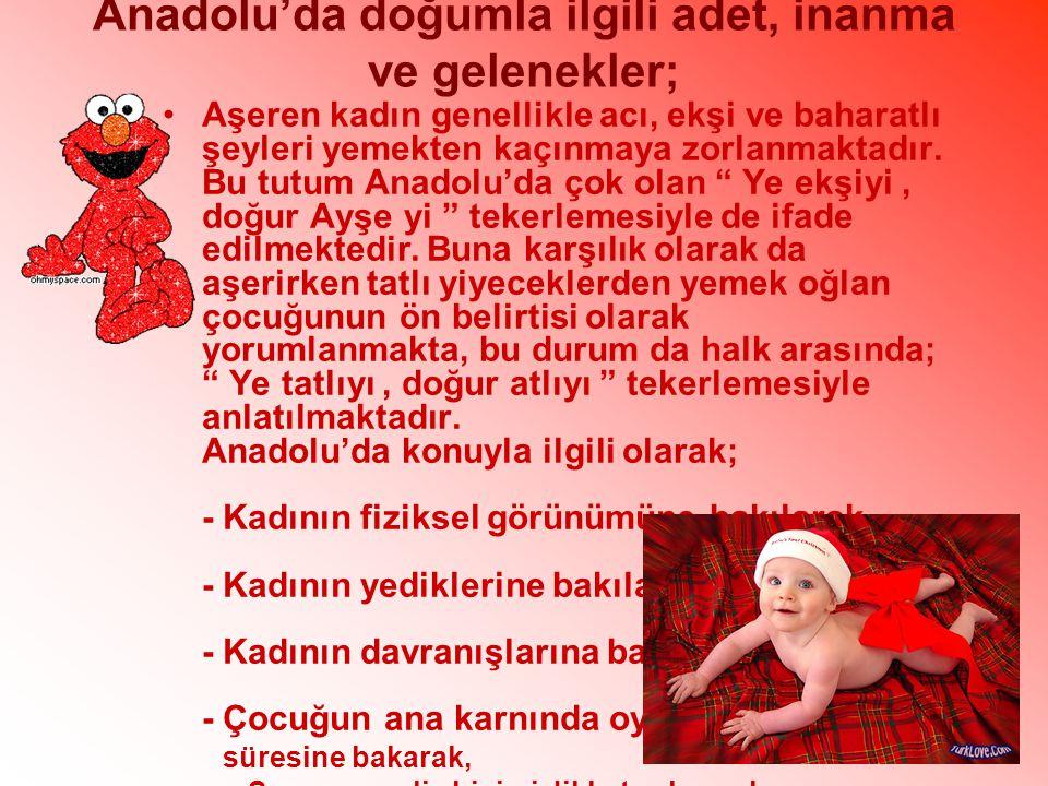 Anadolu'da doğumla ilgili adet, inanma ve gelenekler; Aşeren kadın genellikle acı, ekşi ve baharatlı şeyleri yemekten kaçınmaya zorlanmaktadır.
