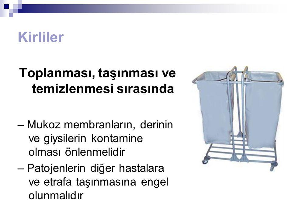 Kirliler Toplanması, taşınması ve temizlenmesi sırasında – Mukoz membranların, derinin ve giysilerin kontamine olması önlenmelidir – Patojenlerin diğe