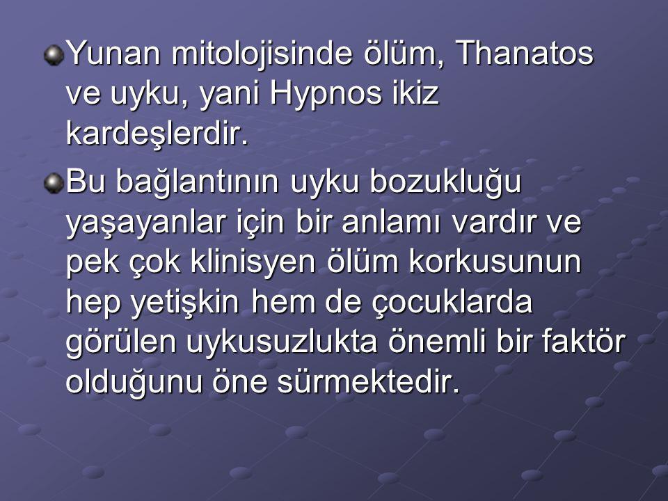 Yunan mitolojisinde ölüm, Thanatos ve uyku, yani Hypnos ikiz kardeşlerdir. Bu bağlantının uyku bozukluğu yaşayanlar için bir anlamı vardır ve pek çok