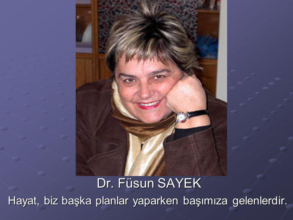 Dr. Füsun SAYEK Hayat, biz başka planlar yaparken başımıza gelenlerdir.