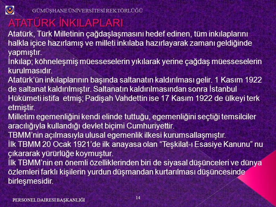 14 PERSONEL DAİRESİ BAŞKANLIĞI ATATÜRK İNKILAPLARI Atatürk, Türk Milletinin çağdaşlaşmasını hedef edinen, tüm inkılaplarını halkla içice hazırlamış ve milleti inkılaba hazırlayarak zamanı geldiğinde yapmıştır.