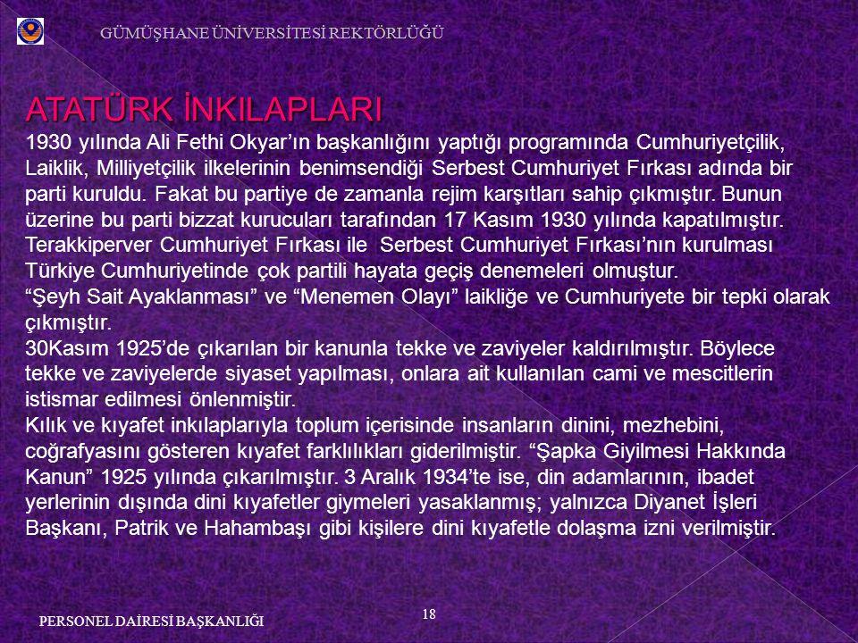 18 PERSONEL DAİRESİ BAŞKANLIĞI ATATÜRK İNKILAPLARI 1930 yılında Ali Fethi Okyar'ın başkanlığını yaptığı programında Cumhuriyetçilik, Laiklik, Milliyetçilik ilkelerinin benimsendiği Serbest Cumhuriyet Fırkası adında bir parti kuruldu.