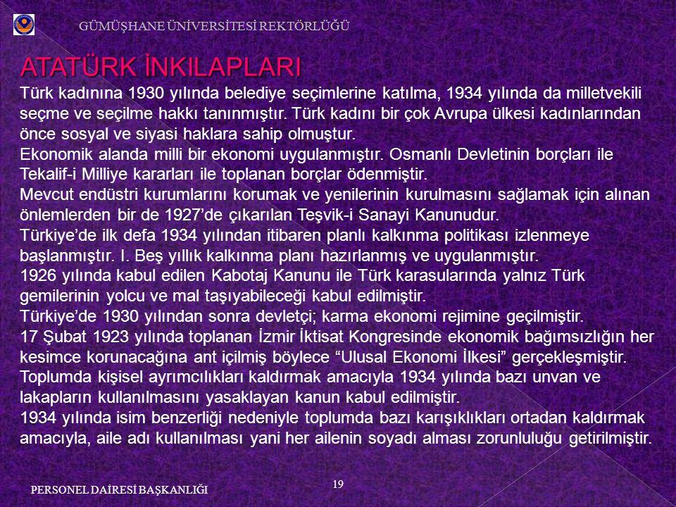 19 PERSONEL DAİRESİ BAŞKANLIĞI ATATÜRK İNKILAPLARI Türk kadınına 1930 yılında belediye seçimlerine katılma, 1934 yılında da milletvekili seçme ve seçilme hakkı tanınmıştır.