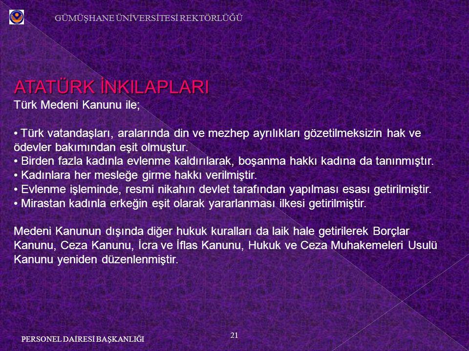 21 PERSONEL DAİRESİ BAŞKANLIĞI ATATÜRK İNKILAPLARI Türk Medeni Kanunu ile; Türk vatandaşları, aralarında din ve mezhep ayrılıkları gözetilmeksizin hak ve ödevler bakımından eşit olmuştur.