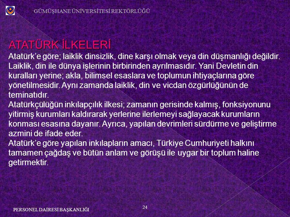 24 PERSONEL DAİRESİ BAŞKANLIĞI ATATÜRK İLKELERİ Atatürk'e göre; laiklik dinsizlik, dine karşı olmak veya din düşmanlığı değildir.