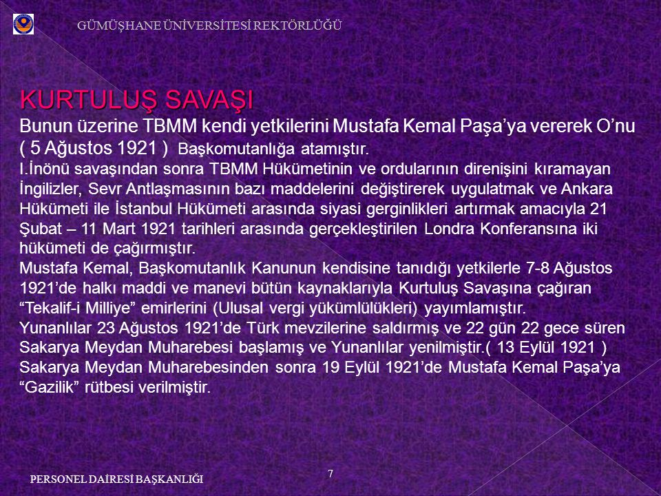 7 PERSONEL DAİRESİ BAŞKANLIĞI KURTULUŞ SAVAŞI Bunun üzerine TBMM kendi yetkilerini Mustafa Kemal Paşa'ya vererek O'nu ( 5 Ağustos 1921 ) Başkomutanlığa atamıştır.
