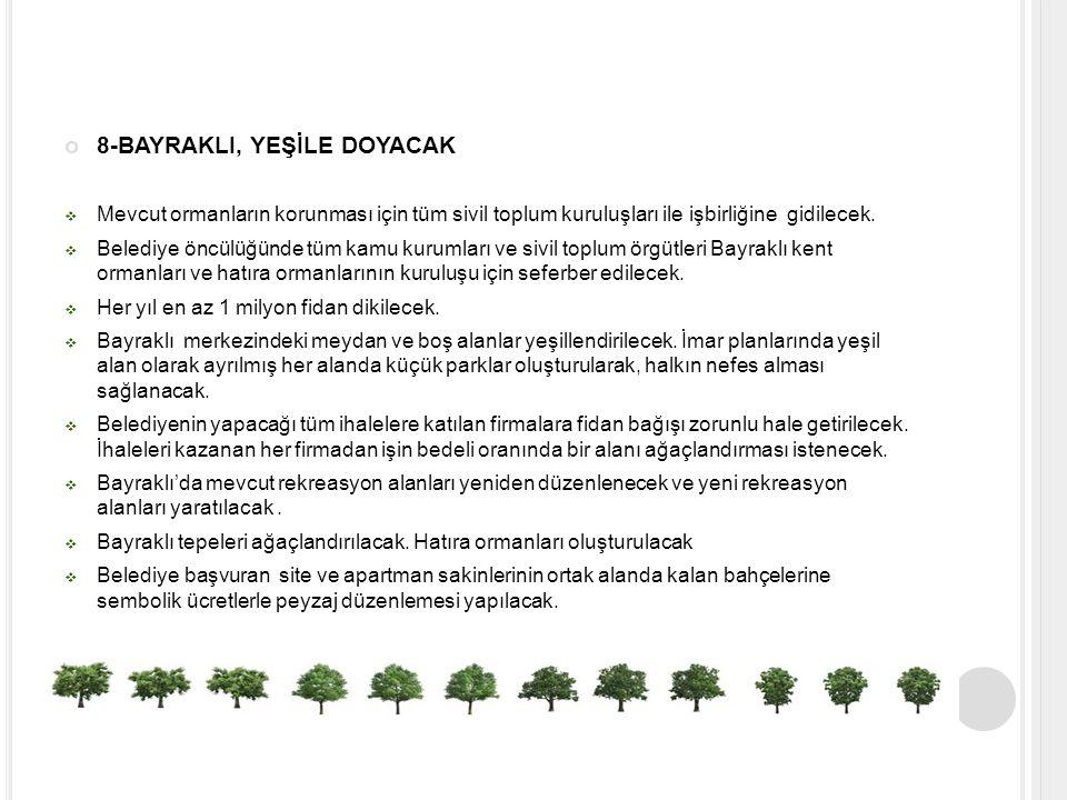 8-BAYRAKLI, YEŞİLE DOYACAK  Mevcut ormanların korunması için tüm sivil toplum kuruluşları ile işbirliğine gidilecek.