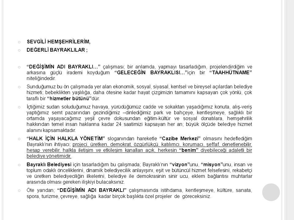 Bu arada Bayraklı'nın ufkunu açacak, görüntüsünü değiştirecek, alt ve üst yapı donanımlarıyla Bayraklı'yı İzmir'in bir yüzük taşı haline getirecek vizyon projelerimizi de kitapçığımızda bulabileceksiniz.