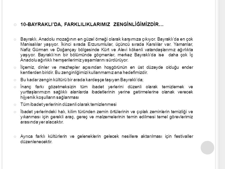 10-BAYRAKLI'DA, FARKLILIKLARIMIZ ZENGİNLİĞİMİZDİR… Bayraklı, Anadolu mozağının en güzel örneği olarak karşımıza çıkıyor.