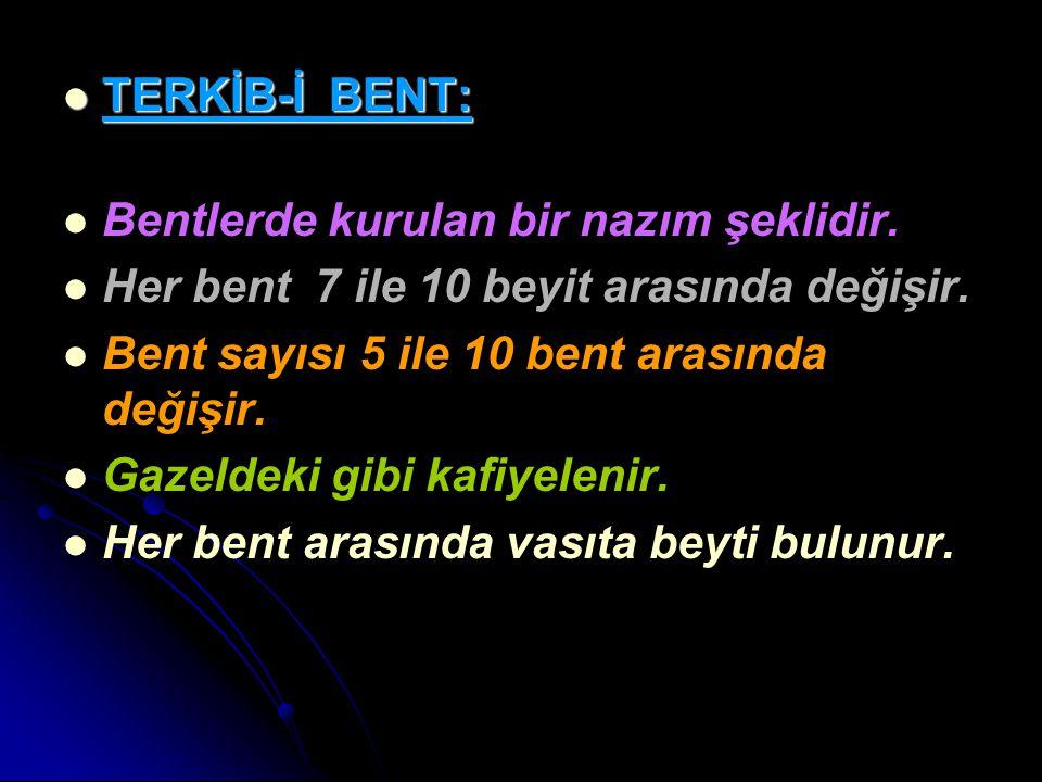 TERKİB-İ BENT: TERKİB-İ BENT: Bentlerde kurulan bir nazım şeklidir. Her bent 7 ile 10 beyit arasında değişir. Bent sayısı 5 ile 10 bent arasında değiş
