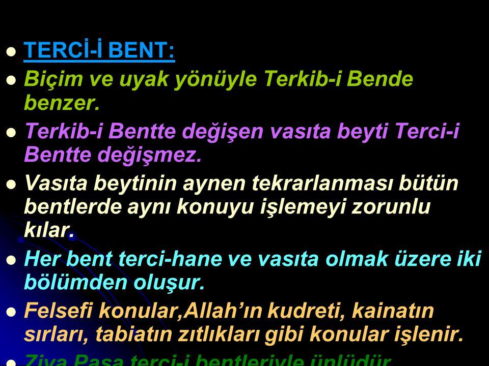 TERCİ-İ BENT: Biçim ve uyak yönüyle Terkib-i Bende benzer. Terkib-i Bentte değişen vasıta beyti Terci-i Bentte değişmez. Vasıta beytinin aynen tekrarl