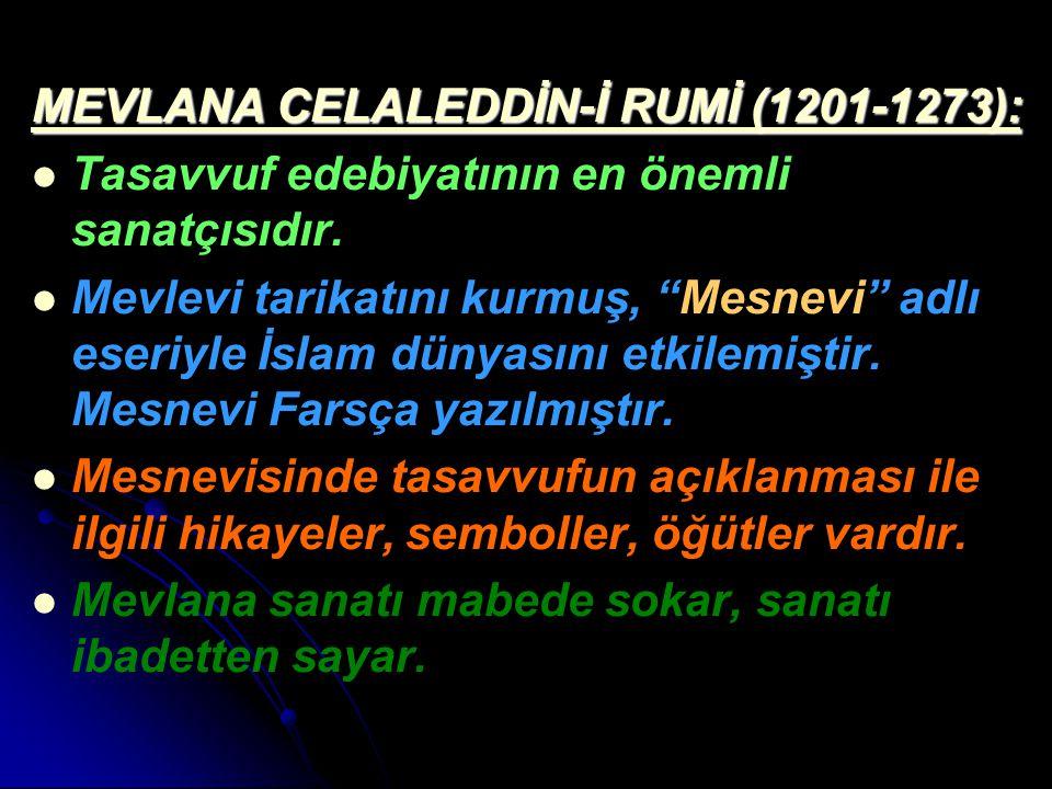 """MEVLANA CELALEDDİN-İ RUMİ (1201-1273): Tasavvuf edebiyatının en önemli sanatçısıdır. Mevlevi tarikatını kurmuş, """"Mesnevi"""" adlı eseriyle İslam dünyasın"""