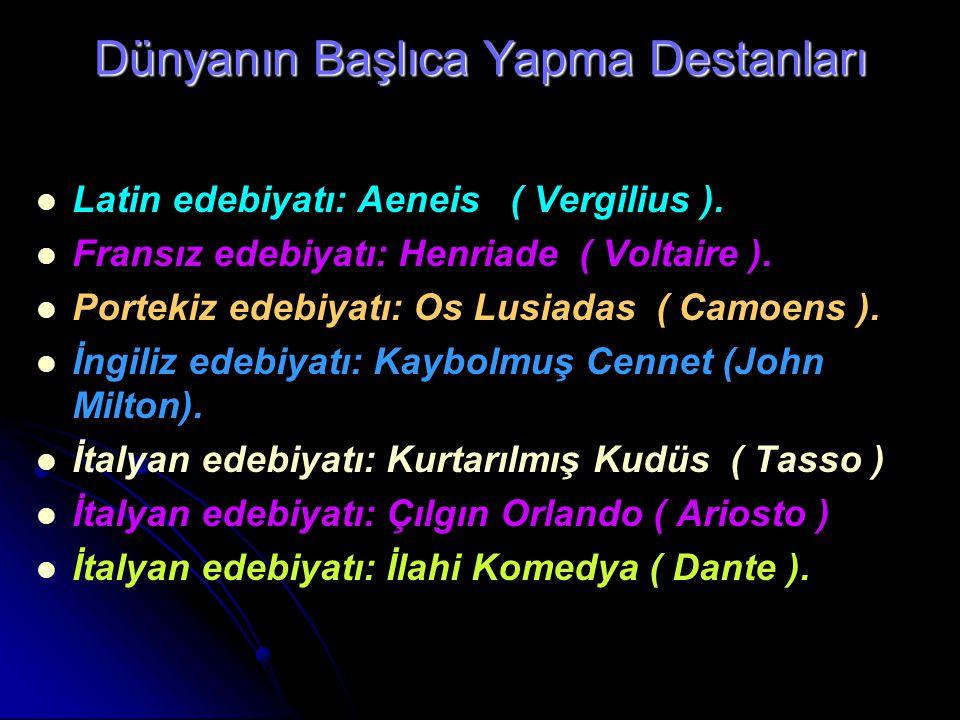 Dünyanın Başlıca Yapma Destanları Latin edebiyatı: Aeneis ( Vergilius ). Fransız edebiyatı: Henriade ( Voltaire ). Portekiz edebiyatı: Os Lusiadas ( C