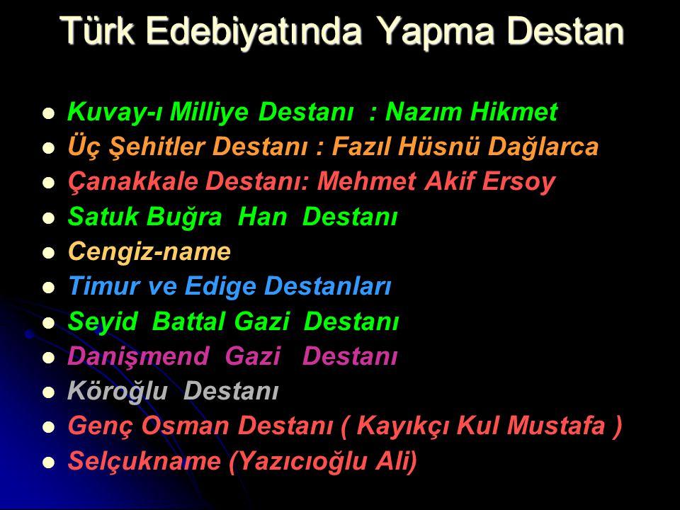 Türk Edebiyatında Yapma Destan Kuvay-ı Milliye Destanı : Nazım Hikmet Üç Şehitler Destanı : Fazıl Hüsnü Dağlarca Çanakkale Destanı: Mehmet Akif Ersoy