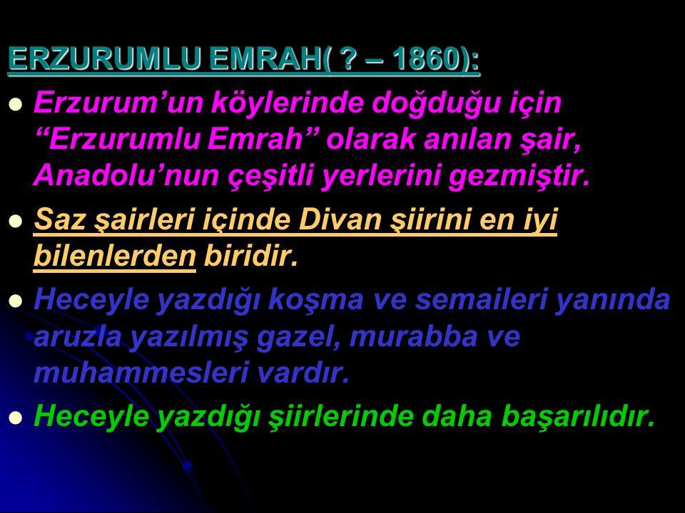 """ERZURUMLU EMRAH( ? – 1860): Erzurum'un köylerinde doğduğu için """"Erzurumlu Emrah"""" olarak anılan şair, Anadolu'nun çeşitli yerlerini gezmiştir. Saz şair"""