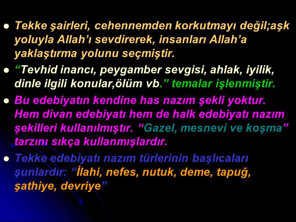 """Tekke şairleri, cehennemden korkutmayı değil;aşk yoluyla Allah'ı sevdirerek, insanları Allah'a yaklaştırma yolunu seçmiştir. """"Tevhid inancı, peygamber"""