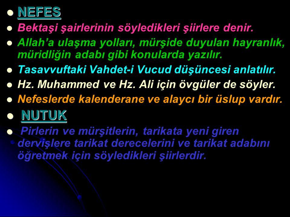 NEFES NEFES Bektaşi şairlerinin söyledikleri şiirlere denir. Allah'a ulaşma yolları, mürşide duyulan hayranlık, müridliğin adabı gibi konularda yazılı