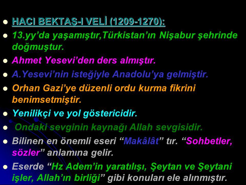 HACI BEKTAŞ-I VELİ (1209-1270): HACI BEKTAŞ-I VELİ (1209-1270): 13.yy'da yaşamıştır,Türkistan'ın Nişabur şehrinde doğmuştur. Ahmet Yesevi'den ders alm