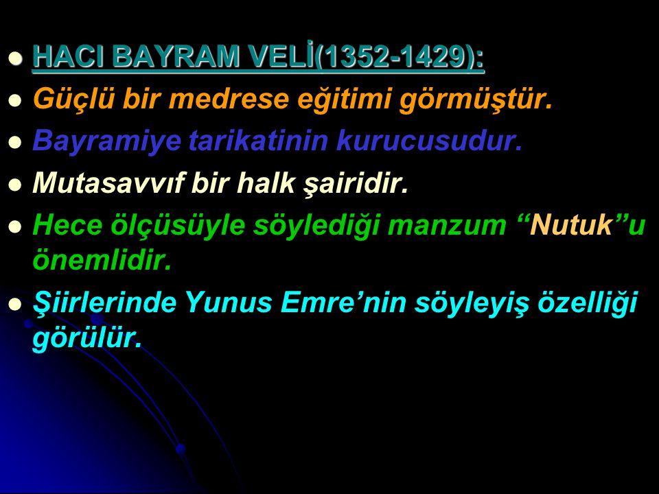 HACI BAYRAM VELİ(1352-1429): HACI BAYRAM VELİ(1352-1429): Güçlü bir medrese eğitimi görmüştür. Bayramiye tarikatinin kurucusudur. Mutasavvıf bir halk
