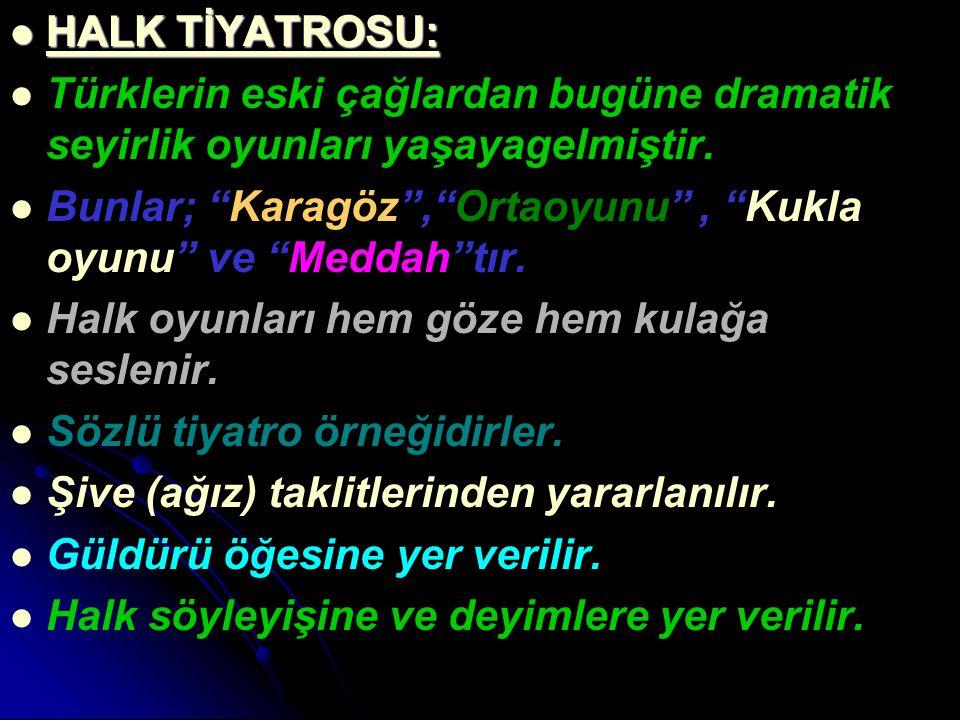 """HALK TİYATROSU: HALK TİYATROSU: Türklerin eski çağlardan bugüne dramatik seyirlik oyunları yaşayagelmiştir. Bunlar; """"Karagöz"""",""""Ortaoyunu"""", """"Kukla oyun"""